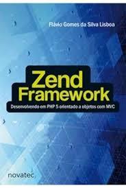 Zend Framework - Desenvolvendo Em Php5 Orientado a Objetos Com Mvc