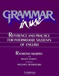 Grammar in Use: Reference and Practice For Intermediate Students Of