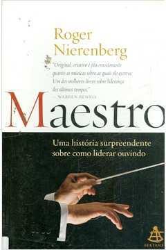 Maestro - uma História Surpreendente Sobre Como Liderar Ouvindo