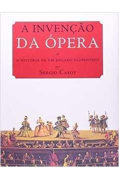 A Invenção da ópera Ou a História de um Engano Florentino