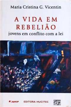 A Vida Em Rebelião: Jovens Em Conflito Com a Lei