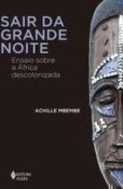 Sair da Grande Noite: Ensaio Sobre a África Descolonizada