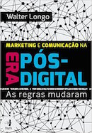 Marketing e Comunicacao na era Pos Digital as Regras Mudaram