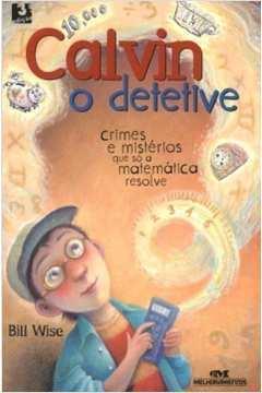 Calvin o Detetive. Crimes e Misterios Que So a Matematica Resolve