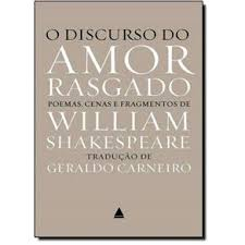 O Discurso do Amor Rasgado: Poemas Cenas e Fragmentos de William