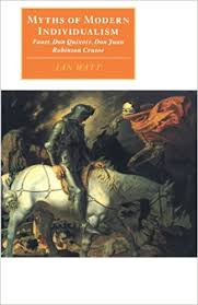 Myths of Modern Individualism - Faust - Don Quixote - Don Juan...