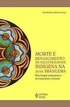 Morte e Renascimento da Ancestralidade Indígena na Alma Brasileir