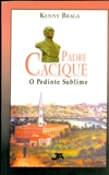 Padre Cacique - o Pedinte Sublime