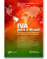Iva para o Brasil Contributos para a Reforma da Tributação do Consumo de Oswaldo Othon de Pontes Saraiva (orgs) pela Fórum (2007)