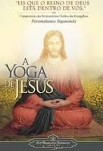 A Yoga de Jesus: Compreensão dos Ensinamentos Ocultos dos Evangelhos