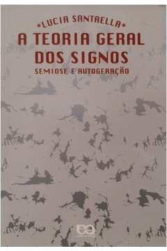 A Teoria Geral dos Signos - Semiose e Autogeração