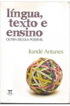 Língua, Texto e Ensino Outra Escola Possível