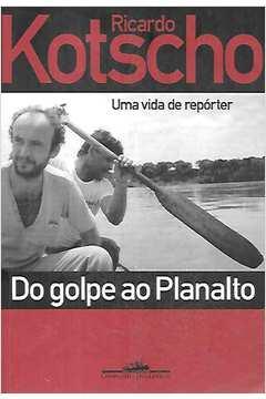 Do Golpe ao Planalto