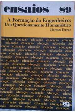 A Formação do Engenheiro - um Questionamento Humanístico (ensaios 89)