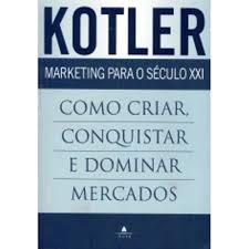 Marketing para o Século XXI Como Criar Conquistar e Dominar Mercados
