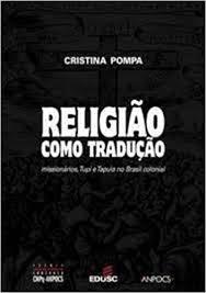 Religião Como Tradução - Missionários, Tupi e Tapuia no Brasil Colonia