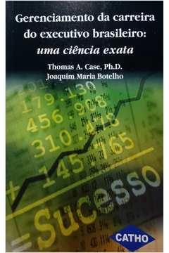 Gerenciamento da Carreira do Executivo Brasileiro: uma Ciencia Exata