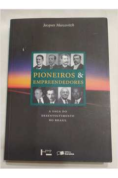 Pioneiros e Empreendedores: a Saga do Desenvolvimento no Brasil