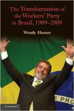 The Transformation of the Workers Party in Brazil, 1989-2009