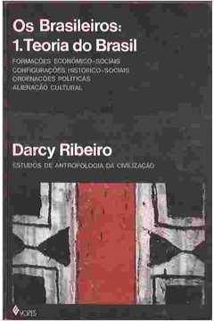 Os Brasileiros: 1. Teoria do Brasil - Darcy Ribeiro