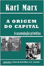A Origem do Capital - a Acumulação Primitiva