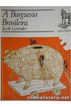 A Burguesia Brasileira - Coleção Tudo é História 29