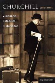 Churchill - Visionário. Estadista. Historiador.