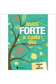 Mais Forte a Cada Dia  -  Manual do Divórcio