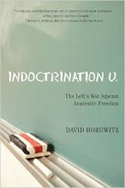Indoctrination U. - the Lefts War Against Academic Freedom