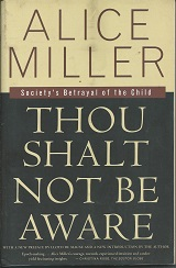 Thou Shalt Not Be Aware - Societys Betrayal of the Child
