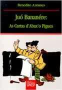 Juo Bananere as Cartas Dabaxo Pigues