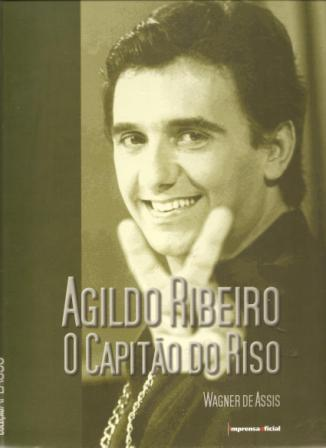 Agildo Ribeiro o Capitao do Riso