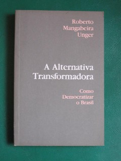 A Alternativa Transformadora - Como Democratizar o Brasil