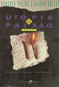 Utopia & Paixão - a Política do Cotidiano