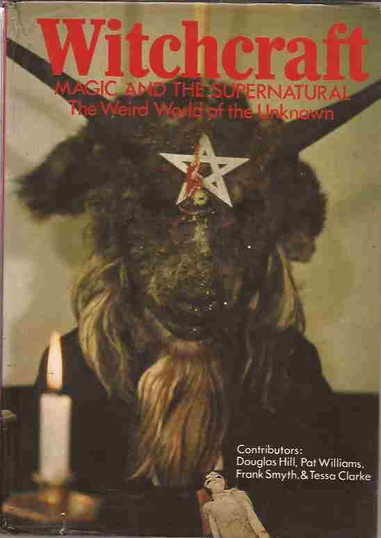 Witchcraft: Magic and the Supernatural the Weird World of the Unknown