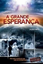 Livro: A Grande Esperanca - Ellen G White | Estante Virtual