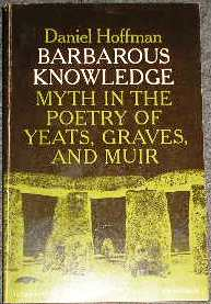 Barbarous Knowledge; Myth in the Poetry of Yeats, Graves, and Muir