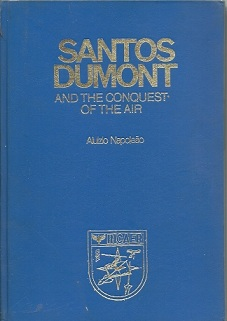 Santos Dumont: and the Conquest of the Air