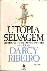 Utopia Selvagem - Saudades Da Inocencia Perdida Uma Fabula