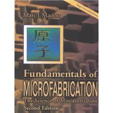 Fundamentals of Microfabrication : the Science of Miniaturization