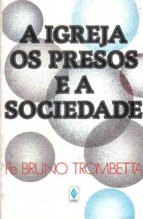 A Igreja os presos e a sociedade de Pe. Bruno Trombetta pela vozes (1989)