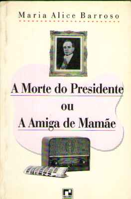 A Morte do Presidente Ou a Amiga de Mamãe