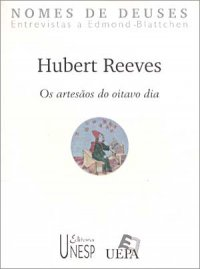 Hubert Reeves: os Artesãos do Oitavo Dia
