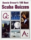 Dennis Gravers 100 Best Scuba Quizzes