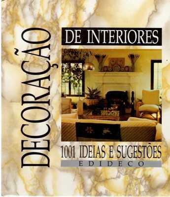 Decoração de Interiores 1001 Idéias e Sugestões