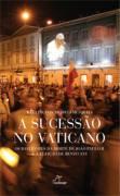 A Sucessão no Vaticano - os Bastidores da Morte de João Paulo II e ...