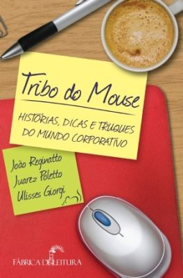 Tribo do Mouse - Histórias, Dicas e Truques do Mundo Corporativo
