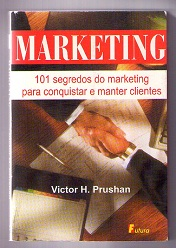 Marketing -101 Segredos do Marketing para Conquistar e Manter Clientes