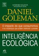 Inteligência Ecológica - o Impacto do Que Consumimos e as Mudanças Que