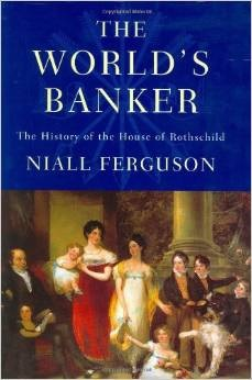 The Worlds Banker: the History of the House of Rothschild